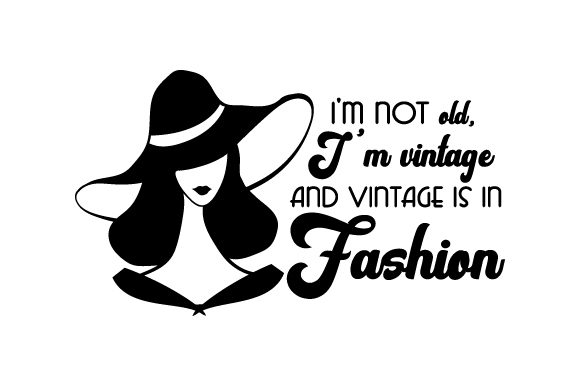 I'm Not Old, I'm Vintage and Vintage is in Fashion. Birthday Craft Cut File By Creative Fabrica Crafts - Image 1