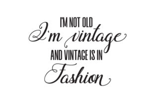 I'm Not Old, I'm Vintage and Vintage is in Fashion Birthday Craft Cut File By Creative Fabrica Crafts