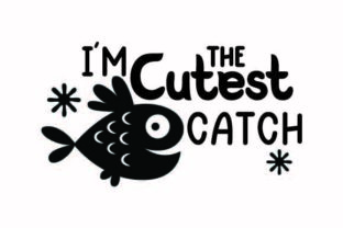I'm the Cutest Catch Craft Design By Creative Fabrica Crafts