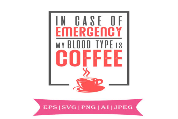 Print on Demand: In Case of Emergency My Blood Type is Coffee Graphic Crafts By summersSVG