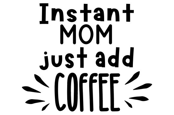 Download Free Instant Mom Just Add Coffee Svg Cut File By Creative Fabrica for Cricut Explore, Silhouette and other cutting machines.