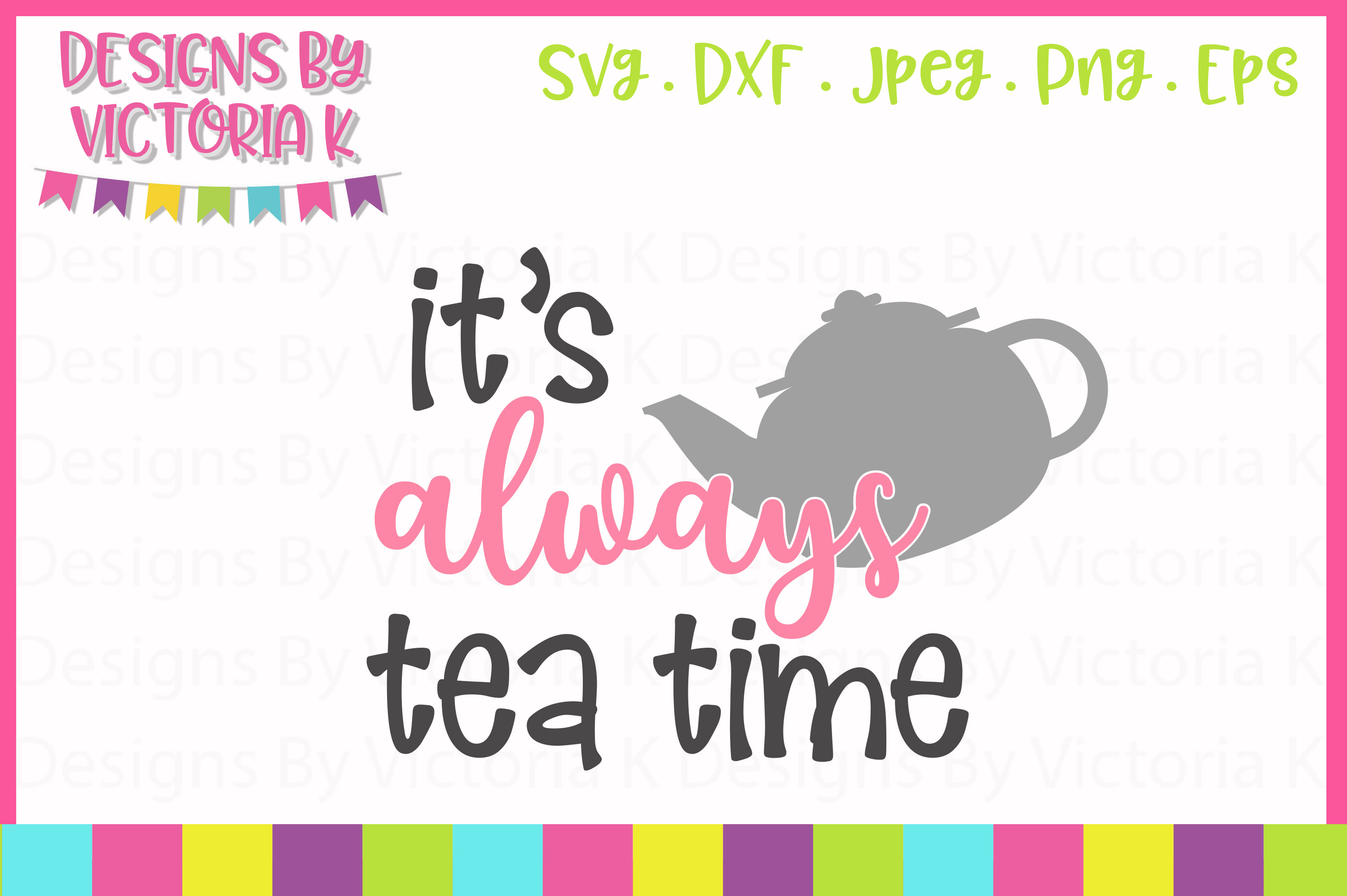 Download Free It S Always Tea Time Svg Graphic By Designs By Victoria K for Cricut Explore, Silhouette and other cutting machines.