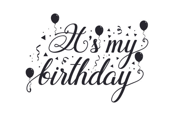Download Free It S My Birthday Svg Cut File By Creative Fabrica Crafts for Cricut Explore, Silhouette and other cutting machines.
