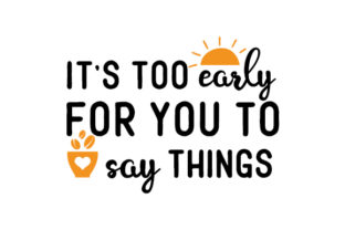 It's Too Early for You to Say Things Cups & Mugs Craft Cut File By Creative Fabrica Crafts