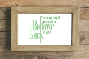 I've Always Thought You've Got to Believe in Luck to Get It Graphic By summersSVG