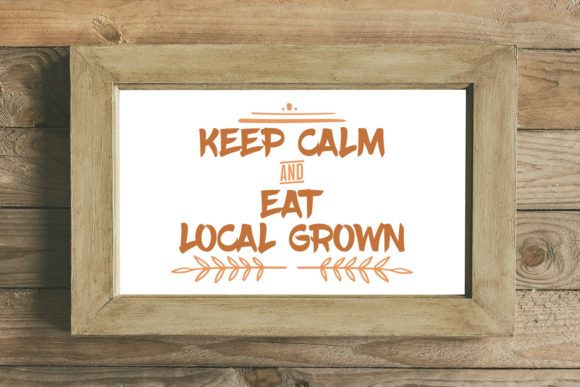 Keep Calm and Eat Local Grown Graphic By summersSVG