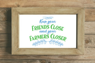 Keep Your Friends Close and Your Farmers Closer Graphic By summersSVG