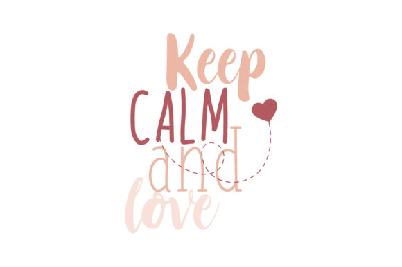 Keep calm and love Quote SVG Cut
