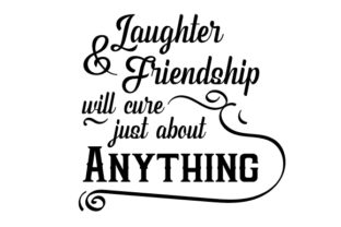 Laughter and Friendship Will Cure Just About Anything Craft Design By Creative Fabrica Crafts