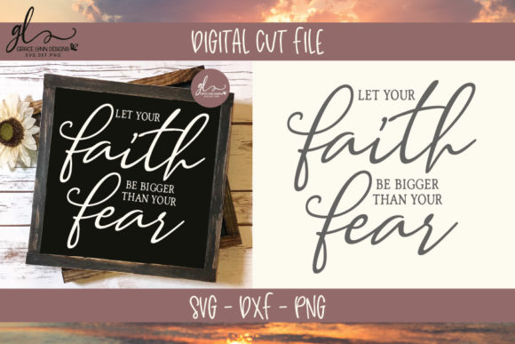 Let Your Faith Be Bigger Than Your Fear - SVG Graphic By GraceLynnDesigns