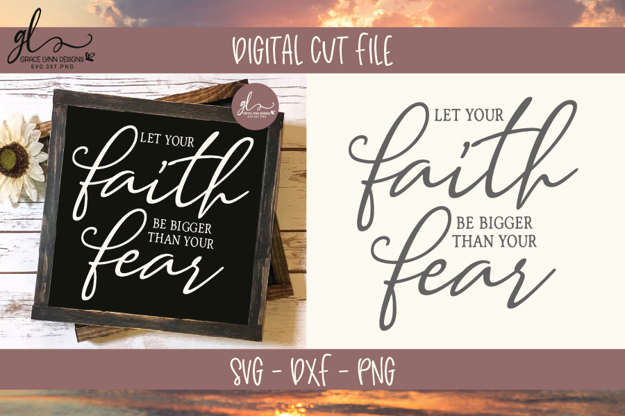 Download Free Let Your Faith Be Bigger Than Your Fear Svg Graphic By for Cricut Explore, Silhouette and other cutting machines.