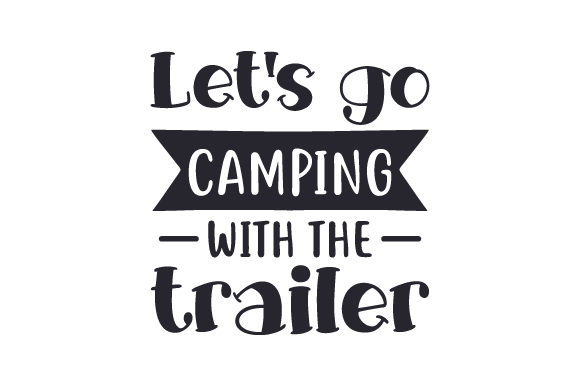 Download Free Let S Go Camping With The Trailer Svg Cut File By Creative for Cricut Explore, Silhouette and other cutting machines.