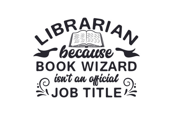Download Free Librarian Because Book Wizard Isn T An Official Job Title Svg for Cricut Explore, Silhouette and other cutting machines.