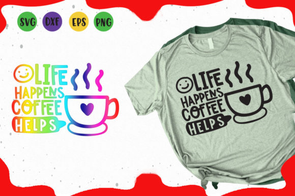 Life Happens Coffee Helps Graphic Illustrations By Cute files