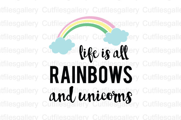 Download Free Life Is All Rainbows And Unicorns Svg Graphic By Cutfilesgallery for Cricut Explore, Silhouette and other cutting machines.
