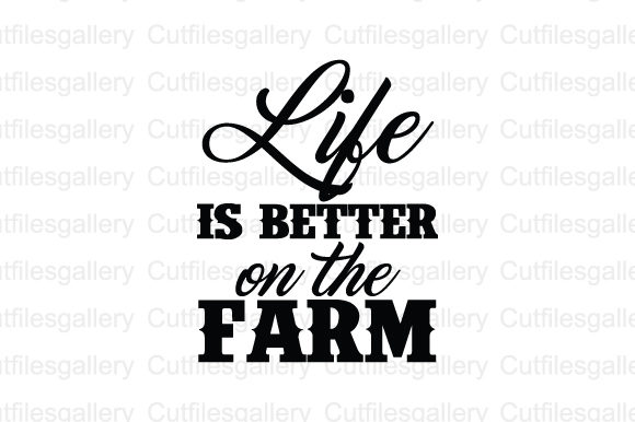 Download Free Life Is Better On The Farm Svg Graphic By Cutfilesgallery for Cricut Explore, Silhouette and other cutting machines.