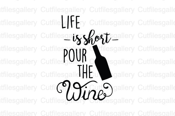 Download Free Life Is Short Pour The Wine Svg Graphic By Cutfilesgallery for Cricut Explore, Silhouette and other cutting machines.