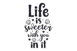 Life is Sweeter with You in It Craft Design By Creative Fabrica Crafts