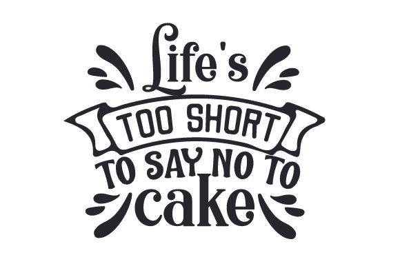 Life's Too Short to Say No to Cake Plotterdesign von Creative Fabrica Crafts