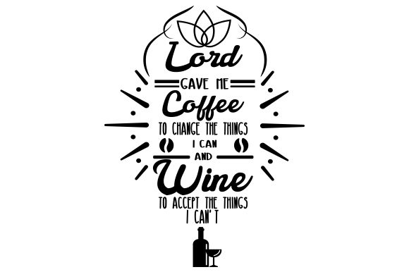 Download Free Lord Gave Me Coffee To Change The Things I Can And Wine To Accept SVG Cut Files