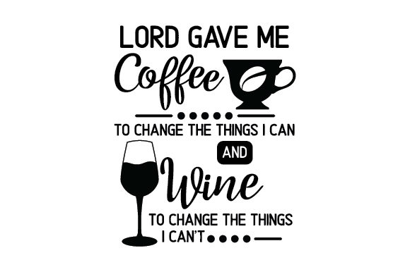 Download Free Lord Gave Me Coffee To Change The Things I Can And Wine To Accept The Things I Can T Svg Cut File By Creative Fabrica Crafts Creative Fabrica SVG Cut Files