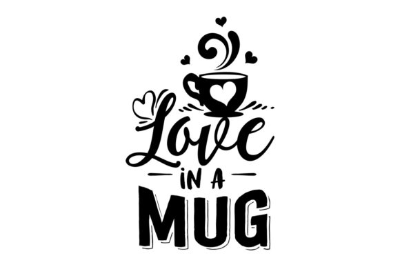 Download Free Love In A Mug Svg Cut File By Creative Fabrica Crafts Creative for Cricut Explore, Silhouette and other cutting machines.
