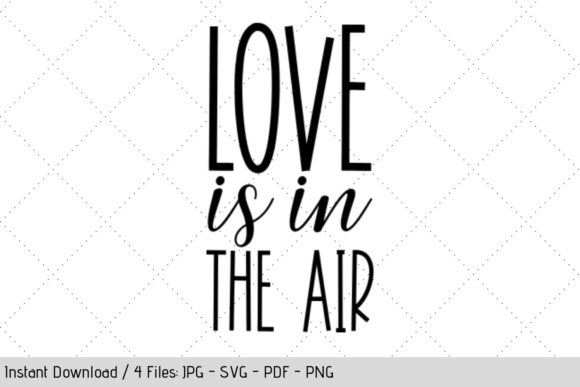 Download Free Love Is In The Air Svg Graphic By Werk It Girl Supply Creative Fabrica for Cricut Explore, Silhouette and other cutting machines.
