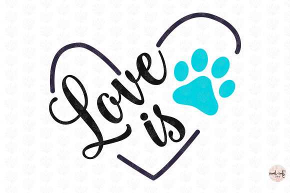 Download Love Is Paw Svg Graphic by satymcoralcuts - Creative Fabrica