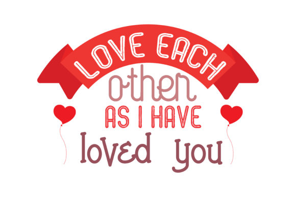 Download Free Love Each Other As I Have Loved You Quote Svg Cut Graphic By Thelucky Creative Fabrica for Cricut Explore, Silhouette and other cutting machines.