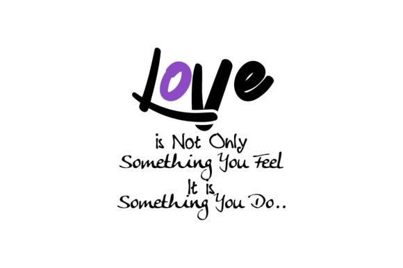 Love Is Not Only Something You Feel Graphic By Saudagar