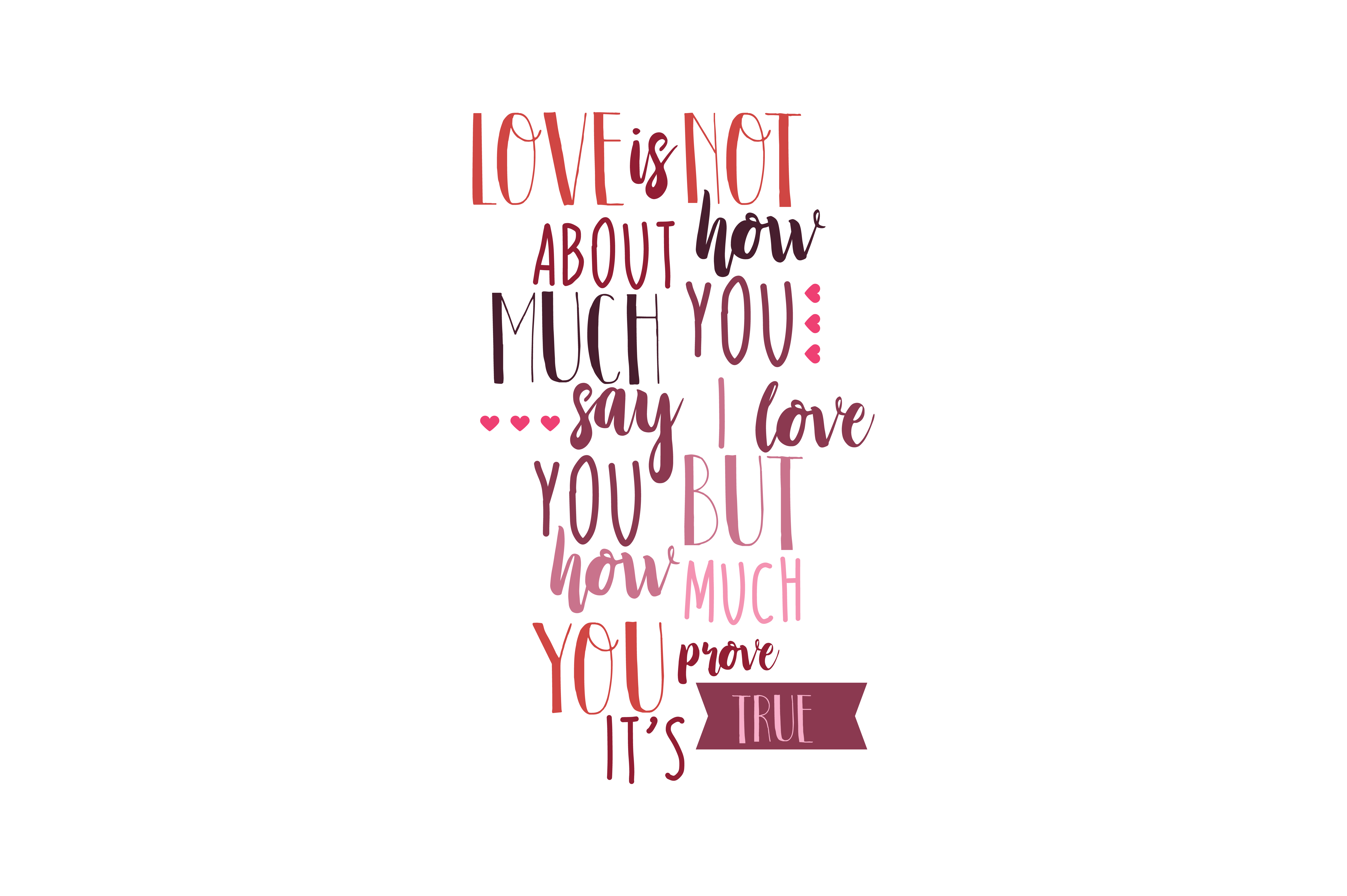 Download Free Love Is Not About How Much You Say I Love You But How Much You for Cricut Explore, Silhouette and other cutting machines.