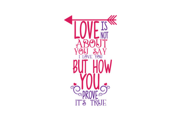 Download Free Love Is Not About You Say I Love You But How You Prove Its True for Cricut Explore, Silhouette and other cutting machines.