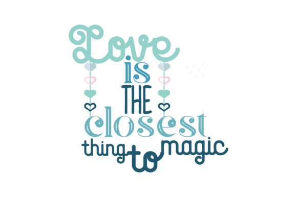 Download Free Love Is The Closest Thing To Magic Quote Svg Cut Graphic By for Cricut Explore, Silhouette and other cutting machines.
