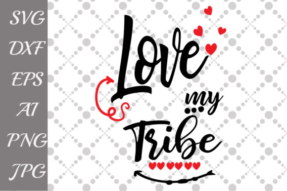 Download Free Love My Tribe Svg Graphic By Prettydesignstudio Creative Fabrica for Cricut Explore, Silhouette and other cutting machines.