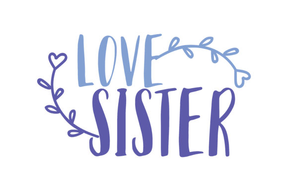 Print on Demand: Love Sister Quote SVG Cut Graphic Crafts By TheLucky