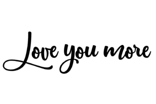 Download Free Love You More Digital Svg Graphic By Auntie Inappropriate Designs Creative Fabrica for Cricut Explore, Silhouette and other cutting machines.