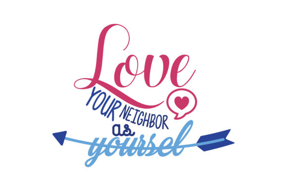 Download Free Love Your Neighbor As Yourself Quote Svg Cut Graphic By Thelucky Creative Fabrica for Cricut Explore, Silhouette and other cutting machines.