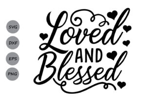 Download Free Loved And Blessed Svg Graphic By Cosmosfineart Creative Fabrica for Cricut Explore, Silhouette and other cutting machines.