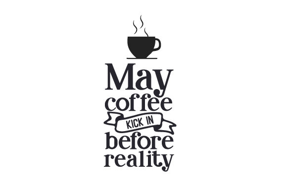Download Free May Coffee Kick In Before Reality Svg Cut File By Creative for Cricut Explore, Silhouette and other cutting machines.