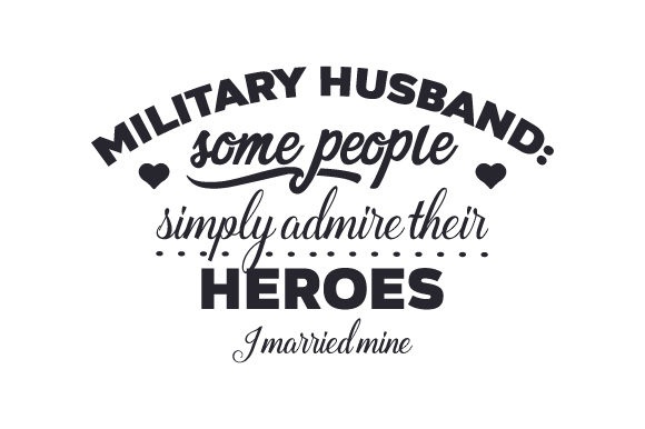 Download Free Military Husband Some People Simply Admire Their Heroes I Married for Cricut Explore, Silhouette and other cutting machines.