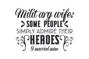 Military Wife Some People Simply Admire Their Heroes, I Married Mine Military Craft Cut File By Creative Fabrica Crafts