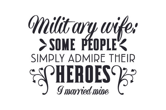 Download Free Military Wife Some People Simply Admire Their Heroes I Married for Cricut Explore, Silhouette and other cutting machines.