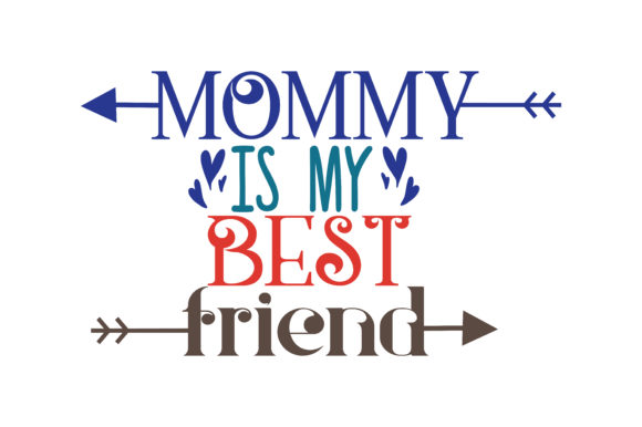 Print on Demand: Mommy is My Best Friend Quote SVG Cut Graphic Crafts By TheLucky