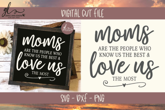 Moms Are the People Who Know Us the Best - SVG Graphic Crafts By GraceLynnDesigns