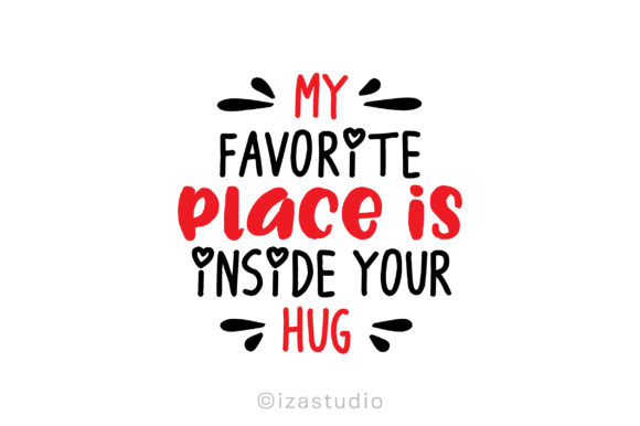 My Favorite Place is Inside Your Hug Graphic Crafts By izacuite