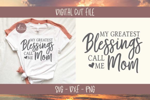 My Greatest Blessings Call Me Mom - SVG Graphic Crafts By GraceLynnDesigns