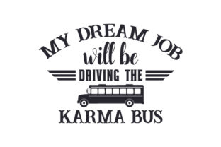 My Dream Job Will Be Driving the Karma Bus Craft Design By Creative Fabrica Crafts