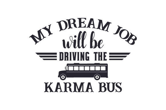 Download Free My Dream Job Will Be Driving The Karma Bus Svg Cut File By for Cricut Explore, Silhouette and other cutting machines.
