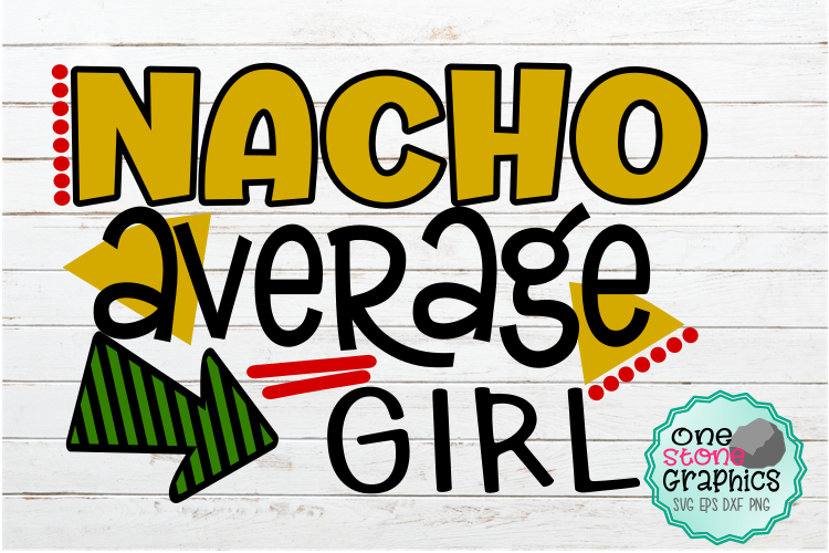Download Free Nacho Average Girl Svg Graphic By Onestonegraphics Creative for Cricut Explore, Silhouette and other cutting machines.