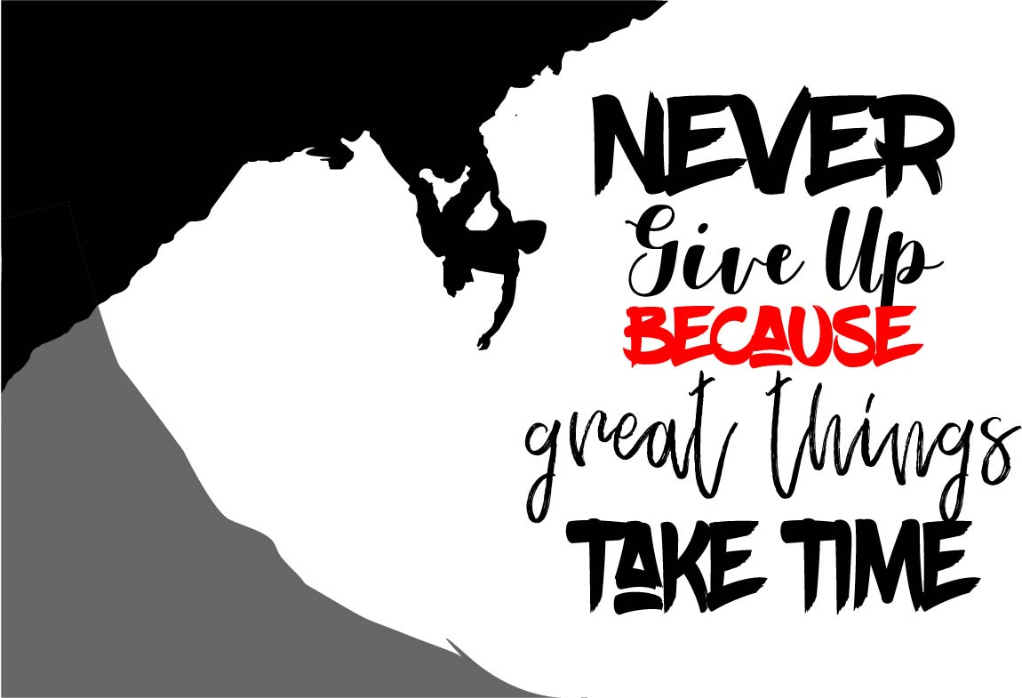 Download Free Never Give Up Because Great Things Take Time Graphic By Saudagar for Cricut Explore, Silhouette and other cutting machines.